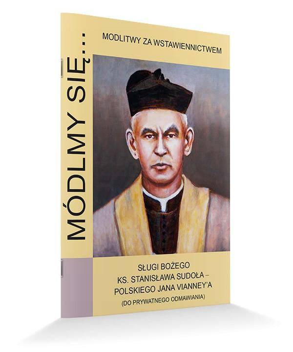 Modlitewnik za wstawiennctwem Sługi Bożego ks. Stanisława Sudoła- polskiego Jana Vianney'a (do prywatnego odmawiania)