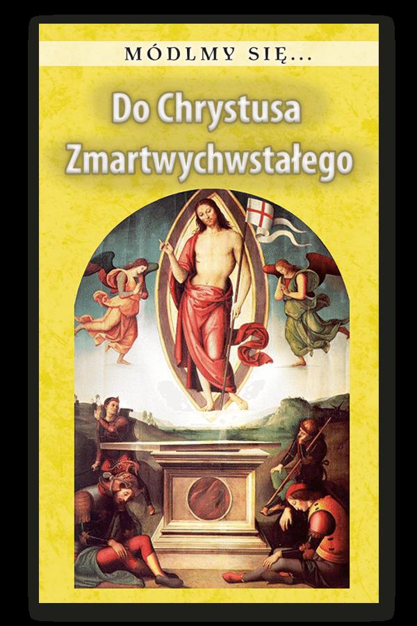 Do Chrystusa Zmartwychwstałego