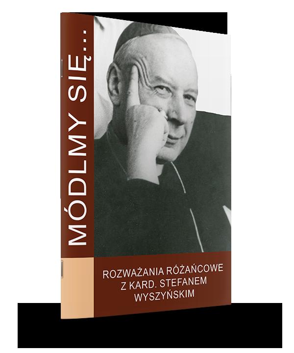 Módlmy się... Rozważania różańcowe z kard. Stefanem Wyszyńskim